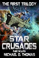 Star Crusades Nexus: The First Trilogy (English Edition)