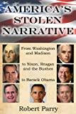 America's Stolen Narrative: From Washington and Madison to Nixon, Reagan and the Bushes to Obama (1893517055) by Robert Parry