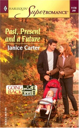 Past, Present and a Future : Going Back (Harlequin Superromance No. 1178), Janice Carter