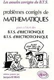 echange, troc Lebras - Problèmes corrigés de mathématiques posés à l'écrit des B.T.S. d'électronique, B.T.S. d'électrotechnique