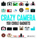 Crazy Camera: 150 Coole Gadgets