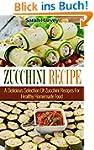 Zucchini Recipes: A Delicious Selecti...