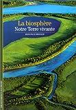 [La] Biosphère