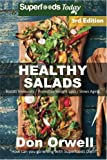 Healthy Salads: Over 140 Quick & Easy Gluten Free Low Cholesterol Whole Foods Recipes full of Antioxidants & Phytochemicals (Natural Weight Loss Transformation) (Volume 100)