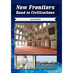 New Frontiers Road to Civilizations Turkish Baths