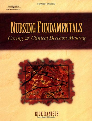 Nursing Fundamentals: Caring and Clinical Decision Making
