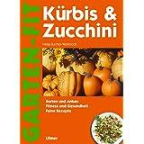"""K�rbis & Zucchini: Sorten und Anbau - Fitness und Gesundheit - Feine Rezeptevon """"Helga Buchter-Weisbrodt"""""""
