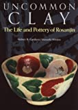 Uncommon Clay: The Life and Pottery of Rosanjin (4770023812) by Sidney B. Cardozo