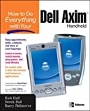 How to Do Everything with Your Dell Axim Handheld (How to Do Everything) (0072229551) by Hall, Rich