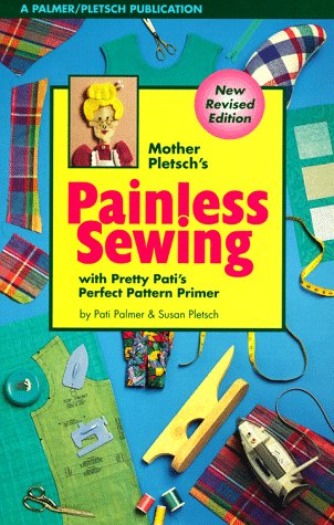 Mother Pletsch's Painless Sewing: With Pretty Pati's Perfect Pattern Primer and Ample Annie's Awful but Adequate Artwork, Palmer, Pati; Pletsch, Susan