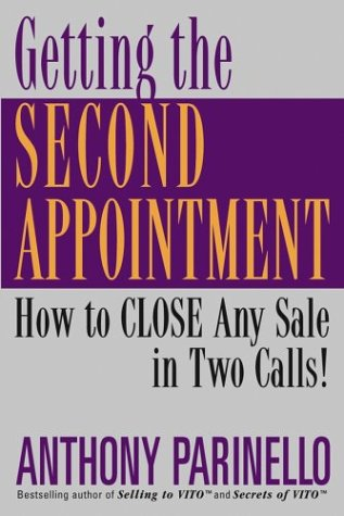 Getting the Second Appointment: How to CLOSE Any Sale in Two Calls!, Anthony Parinello