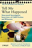 Tell Me What Happened: Structured Investigative Interviews of Child Victims and Witnesses