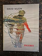 David Maxim: Figures by David Maxim