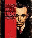 Hoosier Public Enemy: A Life of John Dillinger