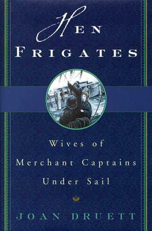 Hen Frigates : Wives of Merchant Captains Under Sail, Druett,Joan