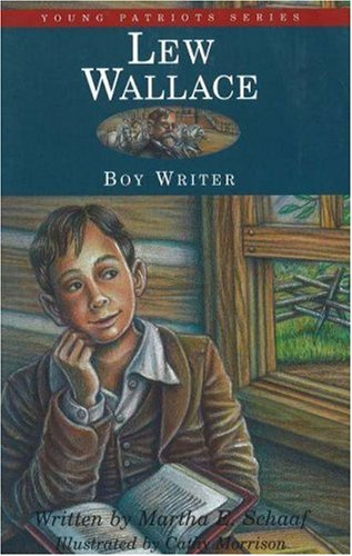 Lew Wallace: Boy Writer (Young Patriots Series), MARTHA E. SCHAAF, CATHY MORRISON