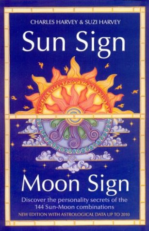 Sun Sign, Moon Sign, 2nd Edition: Discover the Personality Secrets of the 144 Sun-Moon Combinations