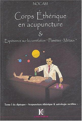 corps-etherique-en-acupuncture-et-experience-sur-la-correspondance-planetes-metaux-tome-1-du-diptyqu