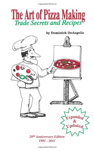 The Art of Pizza Making: Trade Secrets and Recipes