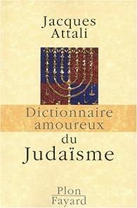 Dictionnaire amoureux du Judaïsme par Jacques Attali