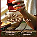 More Sweet Tea Audiobook by Deborah Smith, Sandra Chastain, Virginia Ellis, Deborah Dixon, Maureen Hardegree Narrated by Erin Novotny