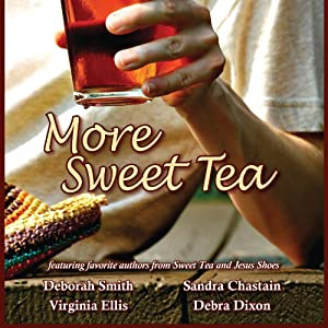More Sweet Tea | [Deborah Smith, Sandra Chastain, Virginia Ellis, Deborah Dixon, Maureen Hardegree]