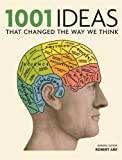 1001: Ideas that Changed the Way We Think