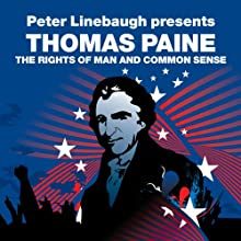 The Rights of Man and Common Sense (Revolutions Series): Peter Linebaugh presents Thomas Paine (       UNABRIDGED) by Thomas Paine, Peter Linebaugh Narrated by John Chancer