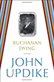 Buchanan Dying: A Play
