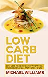 Low Carb Diet: Low Carb Recipes To Lose Weight Fast, Increased Energy And Motivation For Life (Low Carb Cookbook, Low Carb Recipes, Low Carb Slow Cooker, Low Carbohydrate)