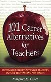 101 Career Alternatives for Teachers: Exciting Job Opportunities for Teachers Outside the Teaching Profession