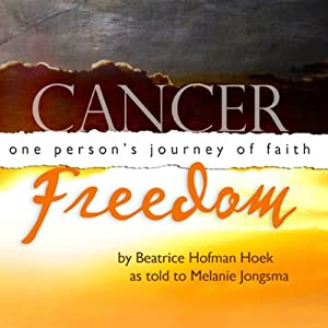 Cancer Freedom: One Person's Journey of Faith | [Melanie Jongsma]