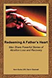 Redeeming A Father's Heart: Men Share Powerful Stories of Abortion Loss and Recovery