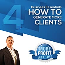 How to Generate More Clients Profitably: The Business Essentials Series (       UNABRIDGED) by John L Millar Narrated by John L Millar