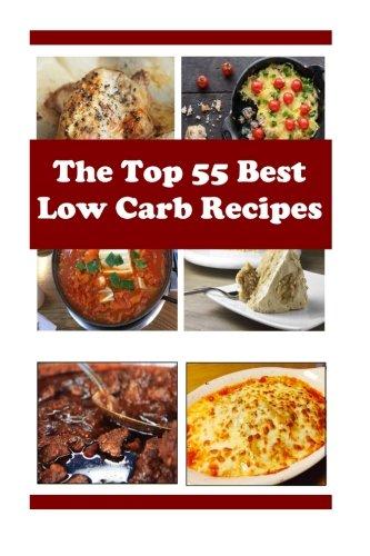 The Top 55 Best Low Carb Recipes: Delicious And Healthy Low Carb Diet Recipes (Low Carb Cookbook) by Terry Adams