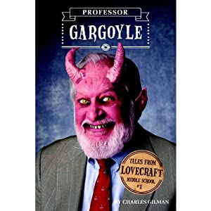 Professor Gargoyle: Tales from Lovecraft Middle School, Book 1 | [Charles Gilman]