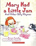 Mary Had a Little Jam and Other Silly Rhymes (0439633362) by Bruce Lansky