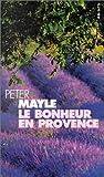 echange, troc Peter Mayle - Le Bonheur en Provence