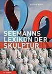 Seemanns Lexikon der Skulptur: Bildha...