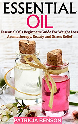 Essential Oils: Essential Oils Beginners Guide For Weight Loss by Patricia Benson ebook deal
