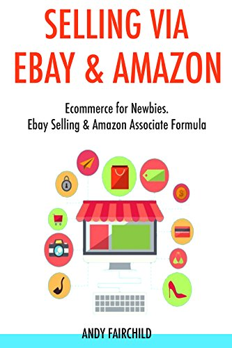 selling-via-ebay-amazon-2017-ecommerce-for-newbies-ebay-selling-amazon-associate-formula