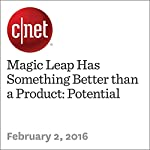 Magic Leap Has Something Better than a Product: Potential | Ian Sherr