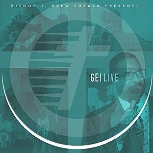 GEI Live (Bishop J.Drew Sheard Presents...)