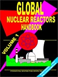 Global Research Nuclear Reactors Handbook, Volume 1: (World Nuclear Industry Business Opportunities Library) (0739700480) by Ibp Usa