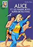 Alice et les Hardy Boys, super d�tectives (French Edition)