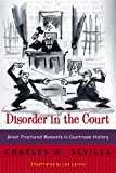 Charles M Sevilla Disorder in the Court: Great Fractured Moments in Courtroom History