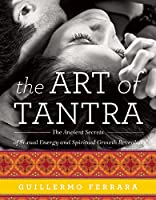 The Art of Tantra: The Ancient Secrets of Sexual Energy and Spiritual Growth Revealed Front Cover