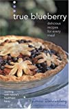 img - for True Blueberry: Delicious Recipes for Every Meal book / textbook / text book