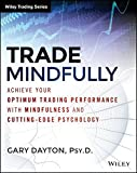 img - for Trade Mindfully: Achieve Your Optimum Trading Performance with Mindfulness and Cutting Edge Psychology (Wiley Trading) book / textbook / text book