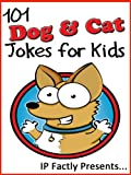 101 Dog and Cat Jokes for Kids (Animal Jokes for Kids - Joke Books for Kids)
